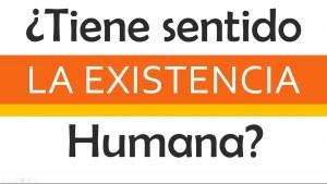 Que sentido tiene la existencia?